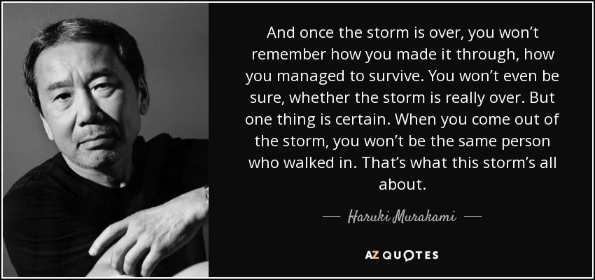 quote-and-once-the-storm-is-over-you-won-t-remember-how-you-made-it-through-how-you-managed-haruki-murakami-42-53-13